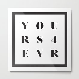 YOURS FOR EVER Metal Print