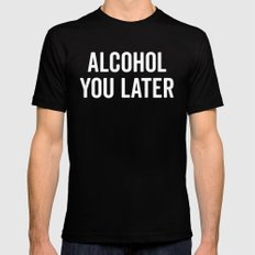 Alcohol You Later Funny Quote Black MEDIUM Mens Fitted Tee