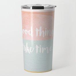Good things take time Travel Mug