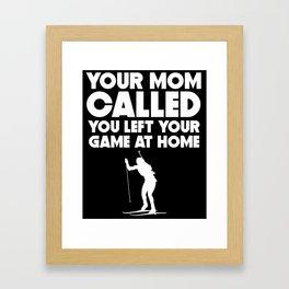 Your Mom Called You Left Your Game At Home Biathlon Framed Art Print
