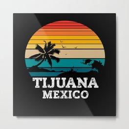 TIJUANA MEXICO Metal Print