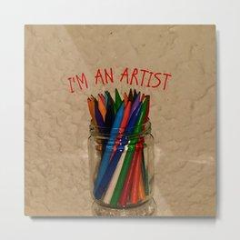 I'm an artist! Metal Print