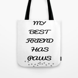 My Best Friends has Paws Tote Bag