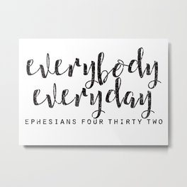 Everybody Everyday Metal Print