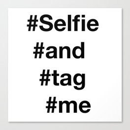 selfie and tag me  Canvas Print