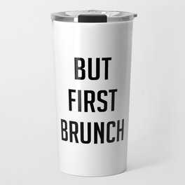 But first brunch Travel Mug