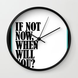 If Not Now, When Will You? Wall Clock