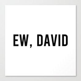 Ew, David Canvas Print