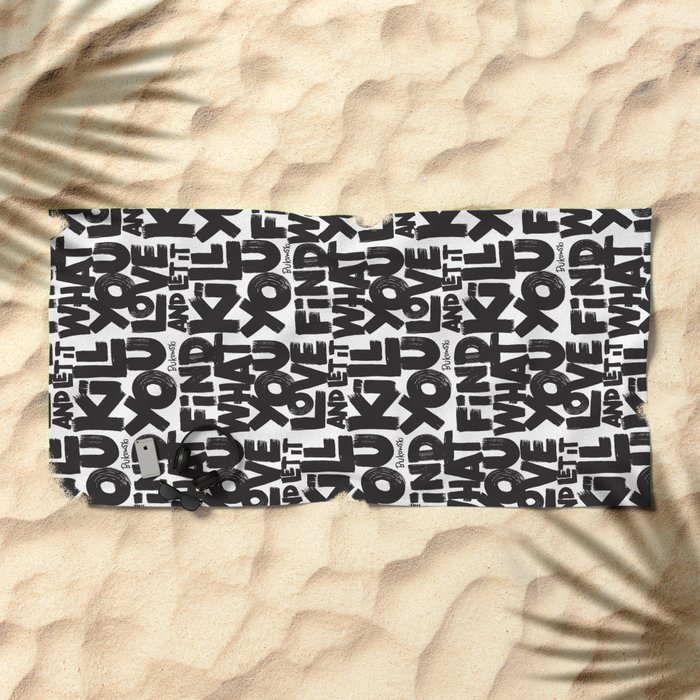FIND WHAT YOU LOVE Beach Towel