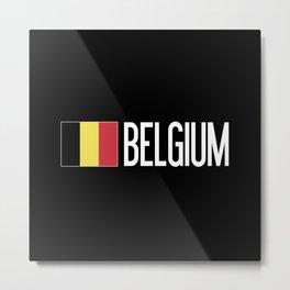 Belgium: Belgian Flag & Belgium Metal Print