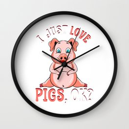 Cute & Funny I Just Love Pigs, OK? Baby Pig Wall Clock