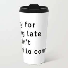 Sorry for being late Travel Mug