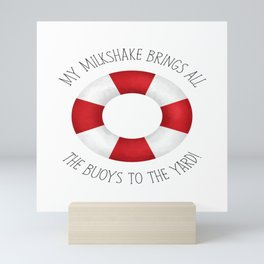 My Milkshake Brings All The Buoys To The Yard! Mini Art Print