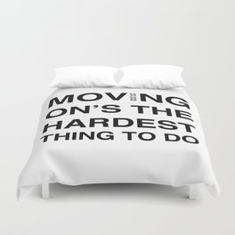 Moves 'Moving On's The Hardest Thing To Do' Duvet Cover
