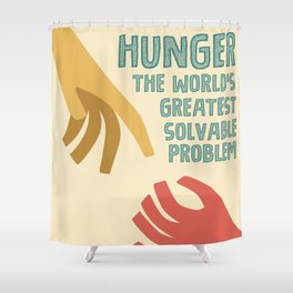 Hunger - the world greatest solvable problem Shower Curtain