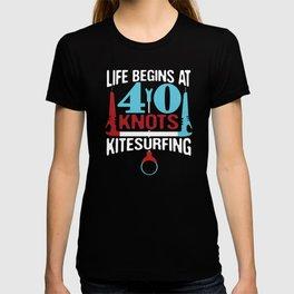 Life Begins At 40 Knots Birthday Kite Surfing Water Sports T-shirt