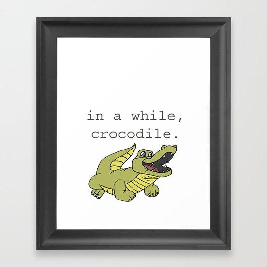 In a while, Crocodile. Framed Art Print