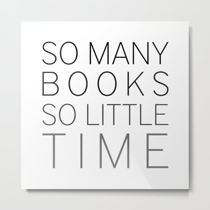 So Many Books, So Little Time Metal Print