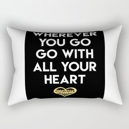 WHEREVER YOU GO GO WITH ALL YOUR HEART - love quote Rectangular Pillow