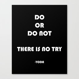do or do not there is no try Yoda Canvas Print