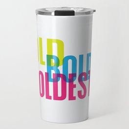 Bold. Be bold. Travel Mug