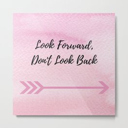 Look Forward, Dont look back Metal Print