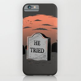 He Tried iPhone Case