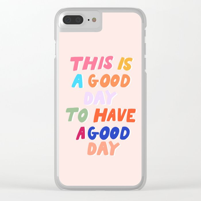 This Is  A Good Day To Have A Good Day Clear iPhone Case