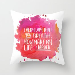 Michel Gerard - Every day that you breathe, you make my life harder Throw Pillow