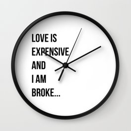 Love is expensive and I am broke... Wall Clock
