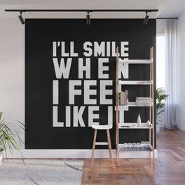 I'LL SMILE WHEN I FEEL LIKE IT (Black & White) Wall Mural