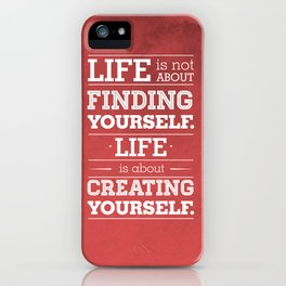 Life is not about finding yourself...Life is about creating yourself! iPhone Case