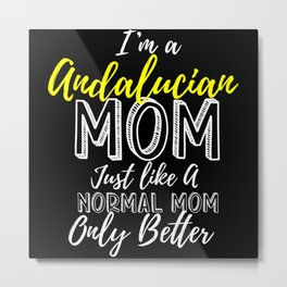 I'm A Andalucian Mom Better Than A Normal Mom Metal Print