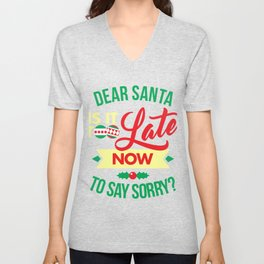 Dear Santa Is It Too Late Now To Say Sorry Funny Christmas Unisex V-Neck