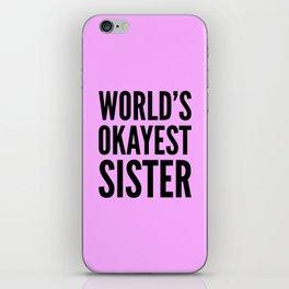 WORLD'S OKAYEST SISTER iPhone Skin