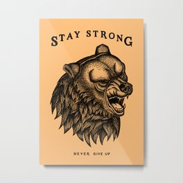 STAY STRONG NEVER GIVE UP Metal Print