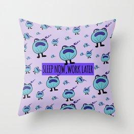 Sleep Now, Work later Throw Pillow