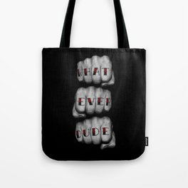 WHAT EVER DUDE / Photograph of grungy fists with tattooed knuckles Tote Bag