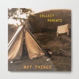 Collect Moments, Not Things Metal Print