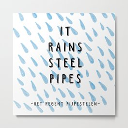 It rains steel pipes - weird stuff the Dutch say Metal Print