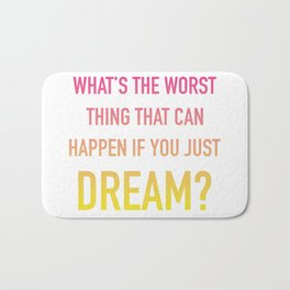 What's the Worst Thing That Can Happen if You Just Dream? Bath Mat