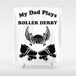 My Dad Plays Roller Derby Shower Curtain