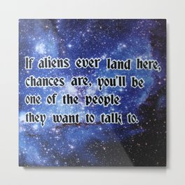 If aliens ever land here.. Metal Print