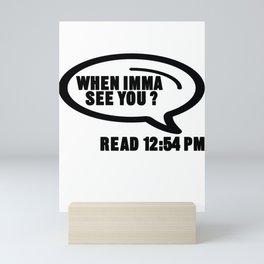 Funny Sarcastic Sarcasm When Imma See You Read 12:54 PM Gift Mini Art Print