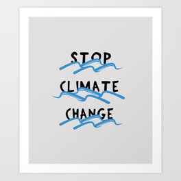 Stop Climate Change - Save the Environment Artwork Art Print