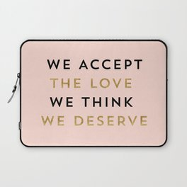 We accept the love we think we deserve Laptop Sleeve