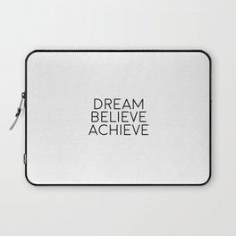 Dream Believe Achieve, Motivational Art, Motivational Quote Laptop Sleeve