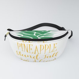 Be a Pineapple Stand Tall Wear a Crown and Be Sweet on the Inside Fanny Pack