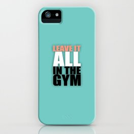 Lab No. 4 - Leave It All In The Gym Inspirational Quotes Poster iPhone Case