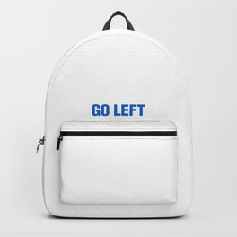 When Nothing Goes Right, Go Left Shirt President Election Vote Backpack